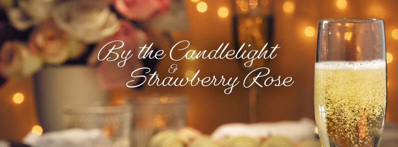 By the Candlelight & Strawberry Rose