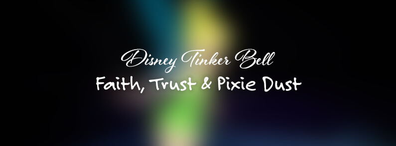 Disney Tinker Bell: Faith, Trust & Pixie Dust